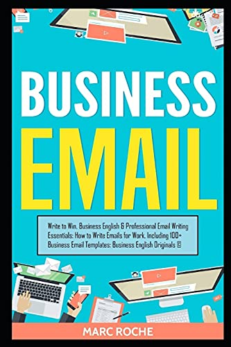 Business Email: Write to Win. Business English & Professional Email Writing Essentials: How to Write Emails for Work, Including 100+ Business Email ... Templates: Business English Originals (c).
