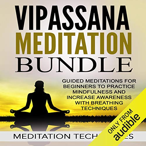 Vipassana Meditation Bundle: Guided Meditations for Beginners to Practice Mindfulness and Increase Awareness with Breathing Techniques