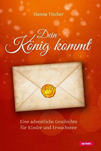 Dein König kommt - Eine adventliche Geschichte für Kinder und Erwachsene