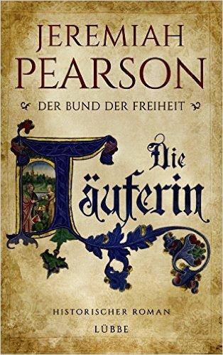 Die Täuferin: Der Bund der Freiheit. Historischer Roman von Jeremiah Pearson ( 12. Februar 2015 )