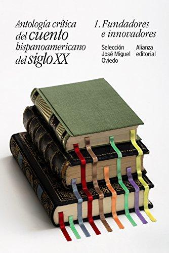 Antología crítica del cuento hispanoamericano del siglo XX: 1. Fundadores e innovadores (El libro de bolsillo - Literatura)