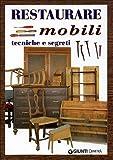 restaurare mobili. tecniche e segreti