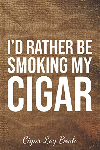 I'd Rather Be Smoking My Cigar: The Cigar Personal Diary Tracker For an Adult Who Love Cigars