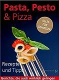 Pasta, Pesto & Pizza: Alles für Geniesser (German Edition)