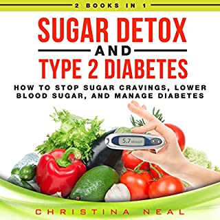 Sugar Detox and Type 2 Diabetes: 2 Books in 1     How to Stop Sugar Cravings, Lower Blood Sugar, and Manage Diabetes              By:                                                                                                                                 Christina Neal                               Narrated by:                                                                                                                                 Matyas J.,                                                                                        Russell Newton                      Length: 3 hrs and 14 mins     8 ratings     Overall 5.0