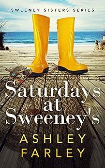 Saturdays at Sweeney's (Sweeney Sisters Book 5) by [Ashley Farley]