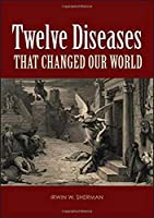 Twelve Diseases That Changed Our World (ASM Books)