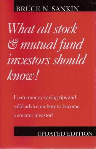 What All Stock & Mutual Fund Investors Should Know! Updated Edition, Learn Money-saving Tips and Solid Advice on How to Become a Smarter Investor!