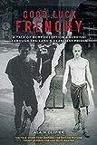 Good Luck Frenchy: A Tale of RCMP Deception & Survival Through Thailand's Deadliest Prison