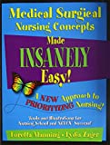 Medical Surgical Nursing Concepts Made Insanely Easy!