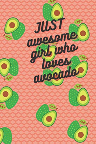JUST AWESOME GIRL WHO LOVES AVOCADO: Cute Avocado Notebook - Avocado Lover Gift , FUNNY Journal With Blank Lined Pages