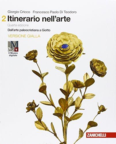 Itinerario nell'arte. Per le Scuole superiori. Con e-book. Con espansione online. Dall'arte paleocristiana a Giotto (Vol. 2)