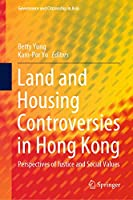 Land and Housing Controversies in Hong Kong: Perspectives of Justice and Social Values (Governance and Citizenship in Asia)