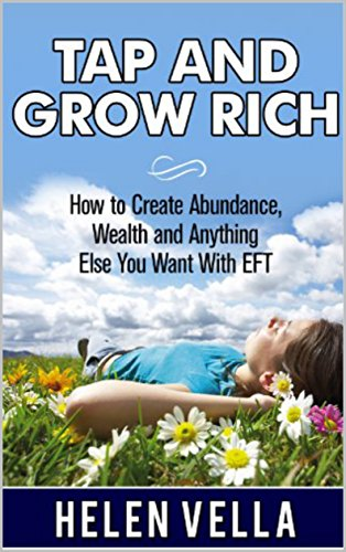 Tap and Grow Rich:  How To Create Abundance, Wealth and Anything Else You Want With EFT (EFT Abundance Book 1) (English Edition)