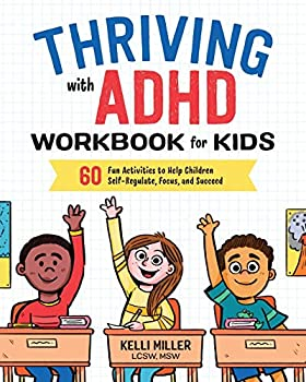 Thriving with ADHD Workbook for Kids  60 Fun Activities to Help Children Self-Regulate Focus and Succeed