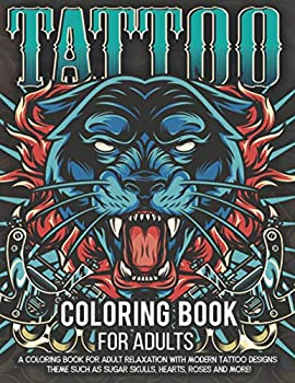 Tattoo Coloring Book for Adults  Over 300 Coloring Pages for Adults Relaxation with Modern Tattoo Designs Theme Such as Sugar Skulls Hearts Roses and More!
