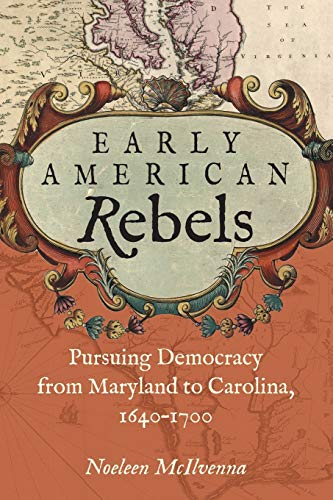 Early American Rebels: Pursuing Democracy from Maryland to Carolina, 1640–1700