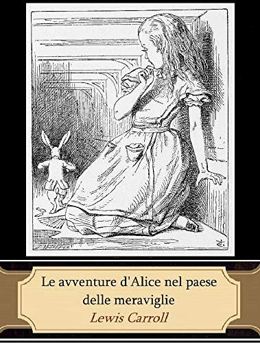 Le avventure d'Alice nel paese delle meraviglie (Illustrated; Italian Edition)