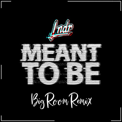 Meant To Be ((Lndr Big Room Remix))
