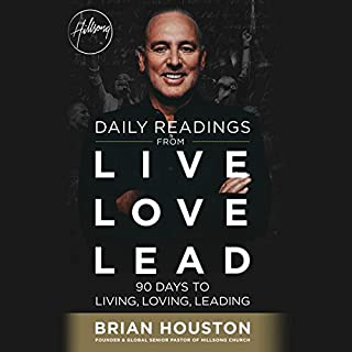 Daily Readings from Live Love Lead     90 Days to Living, Loving, Leading              By:                                                                                                                                 Brian Houston                               Narrated by:                                                                                                                                 Drew de Carvalho                      Length: 6 hrs and 2 mins     3 ratings     Overall 5.0
