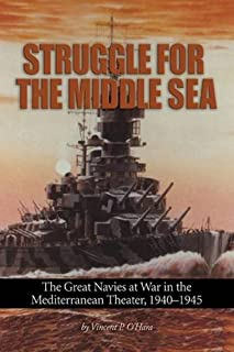 Struggle for the Middle Sea: The Great Navies at War in the Mediterranean Theater, 1940-1945