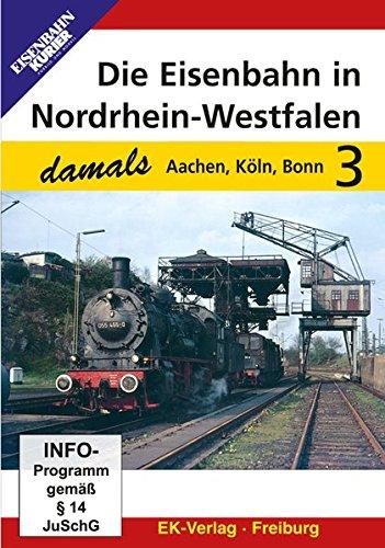 Die Eisenbahn in Nordrhein-Westfalen 3 - Aachen, Köln, Bonn