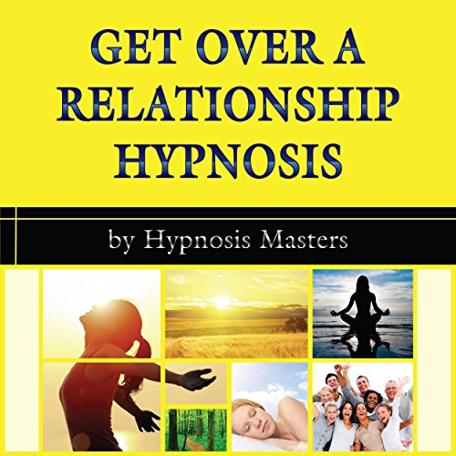 Get Over a Relationship Hypnosis audiobook cover art