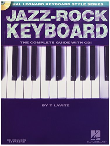 Jazz-Rock Keyboard: The Complete Guide (Book and CD): Noten, CD, Lehrmaterial für Keyboard: The Complete Guide with CD! (Hal Leonard Keyboard Style)