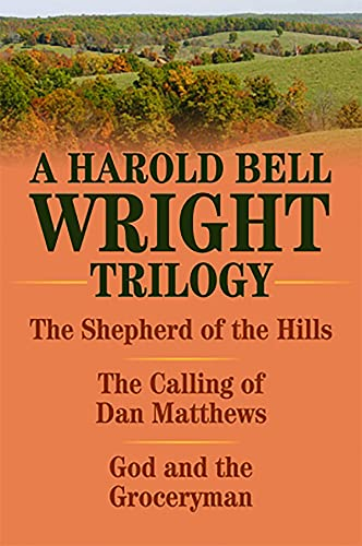 Harold Bell Wright Trilogy, A: The Shepherd of the Hills, The Calling of Dan Matthews, and God and the Groceryman (English Edition)