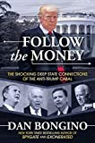 Follow the Money: The Shocking Deep State Connections of the Anti-Trump Cabal