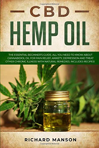 51WrHdRUgSL - CBD Hemp Oil: The Essential Beginner's Guide. All You Need to Know About Cannabidiol Oil for Pain Relief, Anxiety, Depression and Treat other Chronic Illness with Natural Remedies. Includes Recipes!