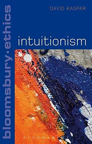 Intuitionism (Bloomsbury Ethics) by David Kasper (2012-10-11)