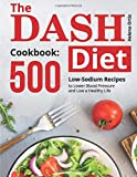 The DASH Diet Cookbook: 500 Low-Sodium Recipes to Lower Blood Pressure and Live a Healthy Life
