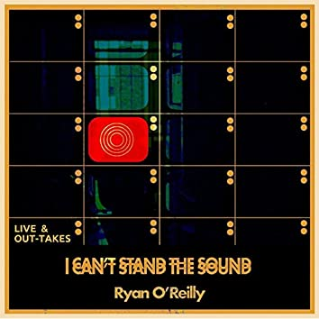 I Can't Stand the Sound (Live & Out-takes)