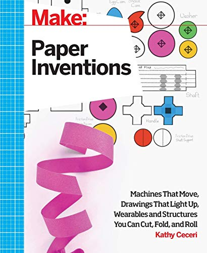 Make: Paper Inventions: Machines that Move, Drawings that Light Up, and Wearables and Structures You