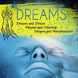 Dreams: Dreams and Visions, Dreams and Meanings, Dreams and Interpretations audiobook cover art