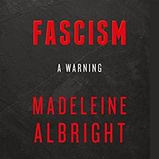 Fascism: A Warning                   By:                                                                                                                                 Madeleine Albright                               Narrated by:                                                                                                                                 Madeleine Albright                      Length: 9 hrs and 53 mins     120 ratings     Overall 4.7