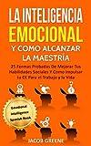 La Inteligencia Emocional y Como Alcanzar la Maestría: 25 Formas...