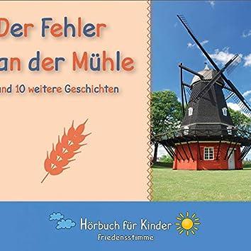 Der Fehler an der Mühle und 10 weitere Geschichten (Hörbuch für Kinder ab 6 Jahren)