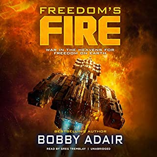 Freedom's Fire     Freedom's Fire Series, Book 1              By:                                                                                                                                 Bobby Adair                               Narrated by:                                                                                                                                 Greg Tremblay                      Length: 7 hrs and 50 mins     2 ratings     Overall 3.5