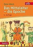 Das Mittelalter - die Epoche (utb basics, Band 2576) - Peter Hilsch