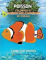 Poisson Coloriage et compétences en matière de ciseaux Livre d'activités: Une collection unique de pages avec une variété de poissons à colorier et à découper pour les enfants de 3 ans et plus   Un livre de pêche pour les enfants à colorier et à découper