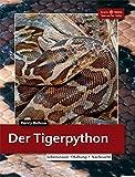 Tigerpythons: Lebensraum - Haltung - Nachzucht (Terrarien-Bibliothek)