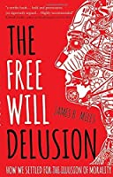 The Free Will Delusion: How We Settled for the Illusion of Morality by James B. Miles(2015-03-19)