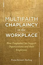 Multifaith Chaplaincy in the Workplace: How Chaplains Can Support Organizations and their Employees