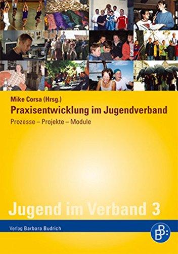 Jugend im Verband, Band 3: Praxisentwicklung im Jugendverband: Prozesse - Projekte - Module
