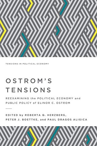 Ostrom's Tensions: Reexamining the Political Economy and Public Policy of Elinor C. Ostrom (Tensions in Political Economy)