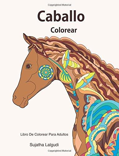 Caballo colorear: Libro De Colorear Para Adultos: Caballos Libro Para Colorear Para Los Adultos, Arte Antiestrés, El Maravilloso Mundo De Los ... libro;narval;arte, colorear adultos animales)
