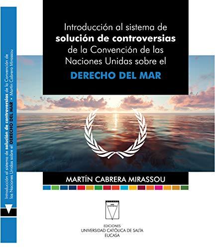 Introducción al sistema de solución de controversias: de la Convención de las Naciones Unidas sobre el Derecho del Mar (Spanish Edition)