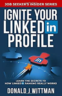 Ignite Your LinkedIn Profile: Learn the Secrets to How LinkedIn Ranking Really Works (Job Seeker's Insider Series)